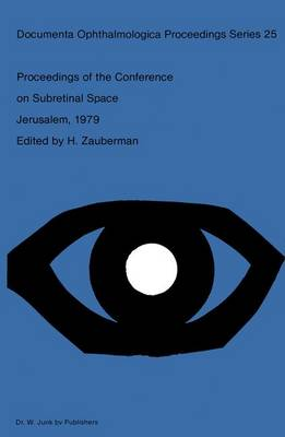 Proceedings of the Conference on Subretinal Space, Jerusalem, October 14-19, 1979 - Documenta Ophthalmologica Proceedings Series 25 (Hardback)