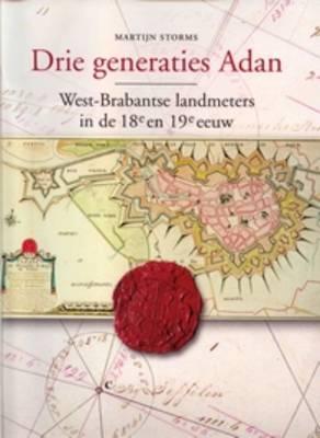 Drie generaties Adan: West-Brabantse landmeters in de achttiende en negentiende eeuw (Hardback)
