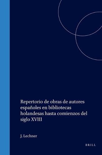 Repertorio de obras de autores espanoles en bibliotecas holandesas hasta comienzos del siglo XVIII - Bibliotheca Bibliographica Neerlandica 37 (Hardback)
