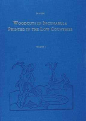 Woodcuts in Incunabula Printed in the Low Countries (4 Vols.) - Bibliotheca Bibliographica Neerlandica Series Maior 2 (Hardback)