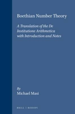 Boethian Number Theory: A Translation of the <i>De Institutione Arithmetica</i> (with Introduction and Notes) - Studies in Classical Antiquity 6 (Paperback)