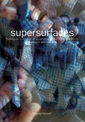 Supersurfaces: Folding as a Method of Generating Forms for Architecture, Products and Fashion (Paperback)