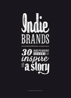 Indie Brands: 30 Independent Brands that Inspire and Tell a Story (Hardback)