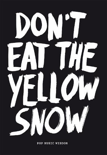 Don't Eat the Yellow Snow: Pop Music Wisdom (Paperback)