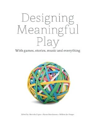 Designing Meaningful Play: With Games, Stories, Music and Everything (Hardback)