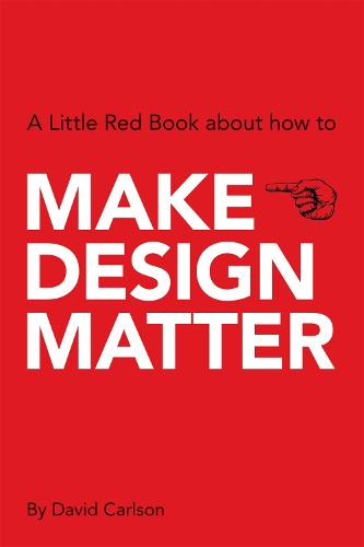 Make Design Matter: A Little Red Book about How to.. (Paperback)