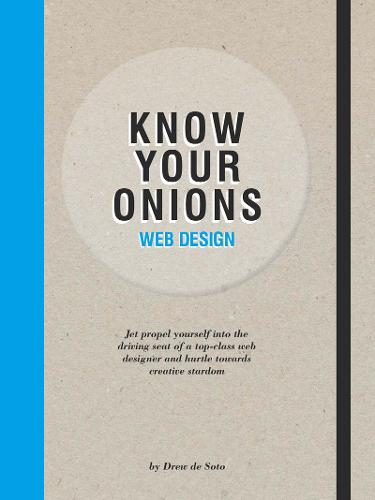 Know Your Onions Web Design: Jet Propel Yourself into the Driving Seat of a Top-Class Web Designer and Hurtle towards Creative Stardom (Paperback)
