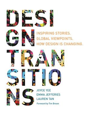 Design Transitions: Inspiring Stories. Global Viewpoints. How Design is Changing. (Paperback)