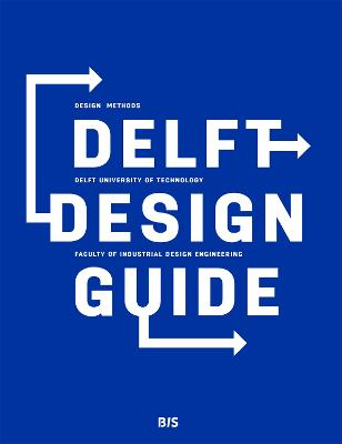 Delft Design Guide: Design Methods - Delft University of Technology - Faculty of Industrial Design Engineering (Paperback)