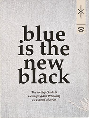 Blue is the New Black: The 10 Step Guide to Developing and Producing a Fashion Collection (Paperback)