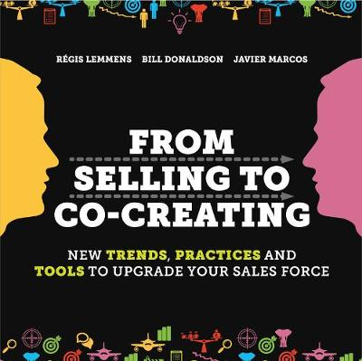 """From Selling to Co-Creating:New trends, Practices and Tools to Up: """"New trends, Practices and Tools to Upgrade Your Sales Force"""" (Paperback)"""