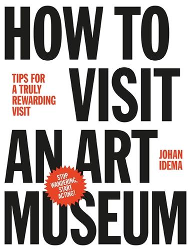 How to Visit an Art Museum: Tips for a Truly Rewarding Visit (Hardback)