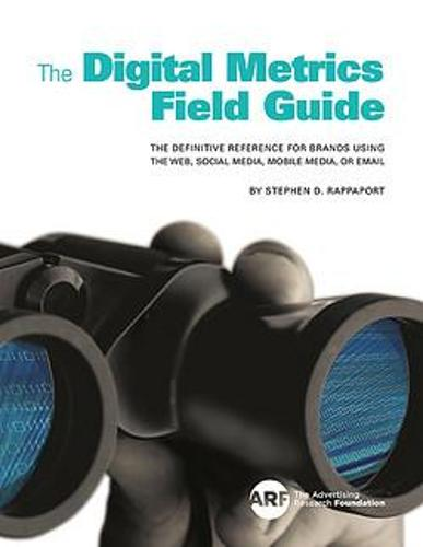 "Digital Metrics Field Guide: ""The Definitive Reference for Brands using the Web, Social Media, Mobile Media, or Email"" (Paperback)"