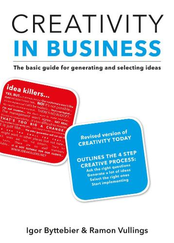 Creativity in Business: The basic guide for idea generation and selection (Paperback)