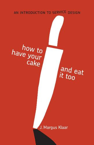 How to Have Your Cake and Eat it too: A Short Introduction to Service Design (Paperback)