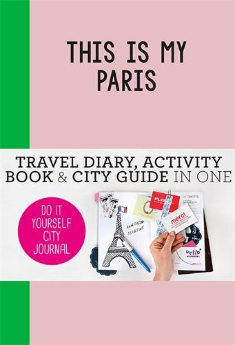 This is my Paris: Travel Diary, Activity Book & City Guide In One (Paperback)