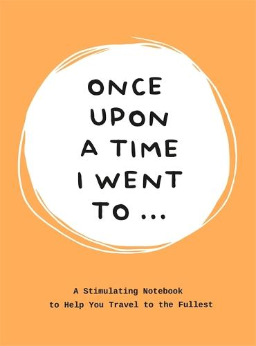 Once Upon a Time I Went To...: A Stimulating Notebook to Help You Travel to the Fullest (Paperback)
