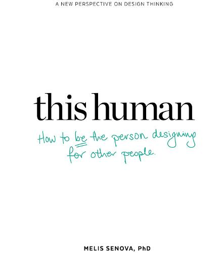 This Human: How to Be the Person Designing for Other People: Finding the Human in Human-Centred Design (Paperback)