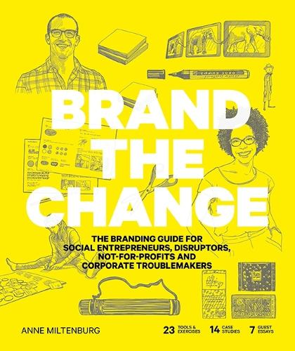 Brand the Change: The Branding Guide for social entrepreneurs, disruptors, not-for-profits and corporate troublemakers (Paperback)