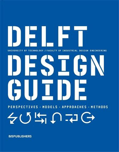 Delft Design Guide (revised edition): Perspectives - Models - Approaches - Methods (Paperback)