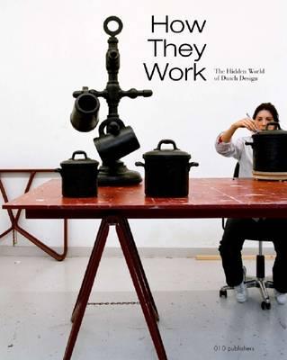 How They Work: The Hidden World of Dutch Design (Hardback)