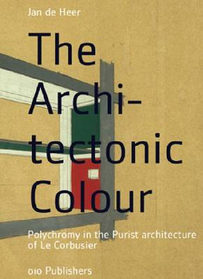 The Architectonic Colour: Polychromy in the Purist Architecture of Le Corbusier (Hardback)