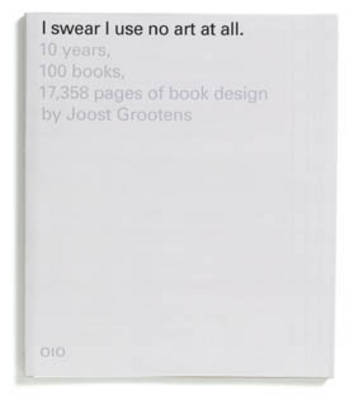 I Swear I Use No Art at All - 10 Years, 100 Books, 17358 Pages of Book (Paperback)