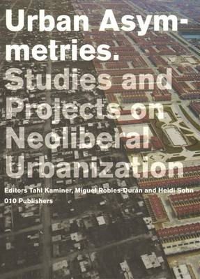Urban Asymetries: Studies and Projects on Neoliberal Urbanisation (Paperback)
