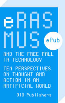 Erasmus and the Free Fall in Technology - Ten Perspectives on Thought, Action in an Artificial World (Paperback)