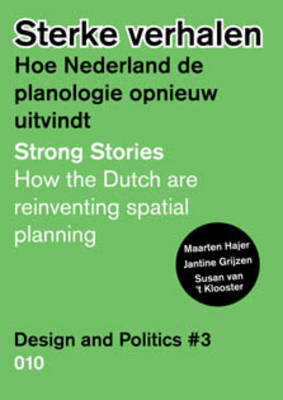Design and Politics: No. 3: Strong Stories. How the Dutch are Reinventing Spatial Planning (Hardback)