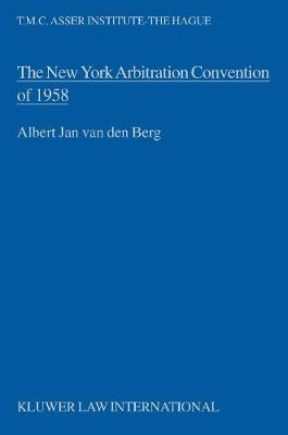 The New York Arbitration Convention of 1958:Towards a Uniform Judicial Interpretation (Hardback)
