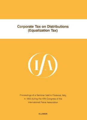 Corporate Tax on Distributions (Equalization Tax):Proceedings of a Seminar Held in Florence, Italy, in 1993 During the 47th Congress of the International Fiscal Association (Paperback)