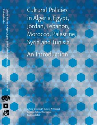Cultural Policies in Algeria, Egypt, Jordan, Lebanon, Morocco, Palestine, Syria and Tunisia: An Introduction (Paperback)