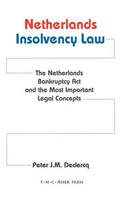 Netherlands Insolvency Law:The Netherlands Bankruptcy Act and the Most Important Legal Concepts (Hardback)