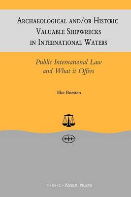 Archaeological and/or Historic Valuable Shipwrecks in International Waters:Public International Law and What It Offers (Paperback)