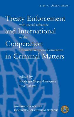 Treaty Enforcement and International Cooperation in Criminal Matters:With Special Reference to the Chemical Weapons Convention (Hardback)