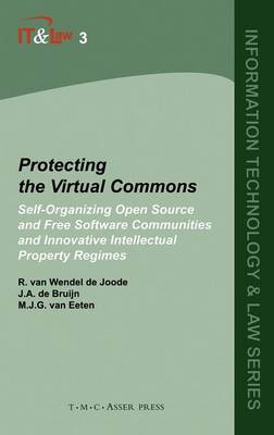 Protecting the Virtual Commons: Self-Organizing Open Source and Free Software Communities and Innovative Intellectual Property Regimes - Information Technology and Law Series 3 (Hardback)