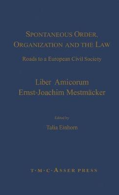 Spontaneous Order, Organization and the Law: Roads to a European Civil Society - Liber Amicorum Ernst-Joachim Mestmaecker (Hardback)