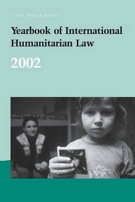Yearbook of International Humanitarian Law - 2002 - Yearbook of International Humanitarian Law 5 (Hardback)