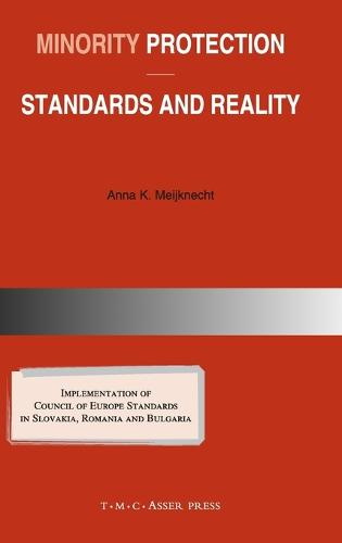 Minority Protection: Standards and Reality: Implementation of Council of Europe standards in Slovakia, Romania and Bulgaria (Hardback)