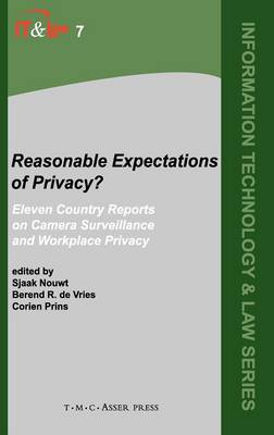 Reasonable Expectations of Privacy?: Eleven country reports on camera surveillance and workplace privacy - Information Technology and Law Series 7 (Hardback)