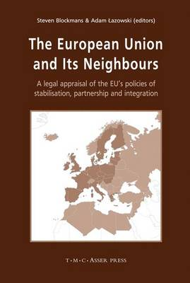 The European Union and its Neighbours: A Legal Appraisal of the EU's Policies of Stabilisation, Partnership and Integration (Hardback)