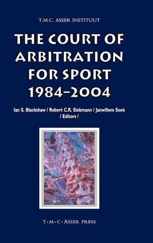The Court of Arbitration for Sport: 1984-2004 - ASSER International Sports Law Series (Hardback)