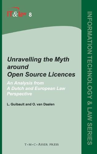 Unravelling the Myth around Open Source Licences: An Analysis from a Dutch and European Law Perspective - Information Technology and Law Series 8 (Hardback)