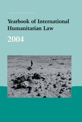 Yearbook of International Humanitarian Law - 2004 - Yearbook of International Humanitarian Law 7 (Hardback)