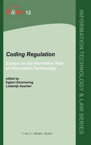 Coding Regulation: Essays on the Normative Role of Information Technology - Information Technology and Law Series 12 (Hardback)