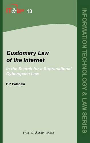 Customary Law of the Internet: In the Search for a Supranational Cyberspace Law - Information Technology and Law Series 13 (Hardback)