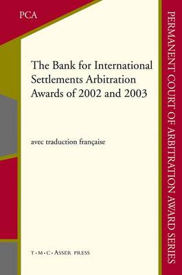 The Bank for International Settlements Arbitration Awards of 2002 and 2003 - Permanent Court of Arbitration Award Series 2 (Hardback)