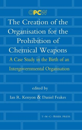 The Creation of the Organisation for the Prohibition of Chemical Weapons: A Case Study in the Birth of an Intergovernmental Organisation (Hardback)