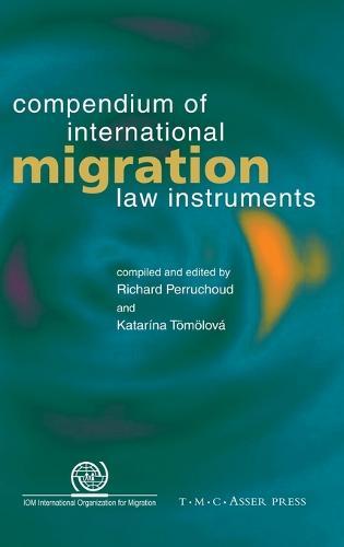 Compendium of International Migration Law Instruments (Hardback)